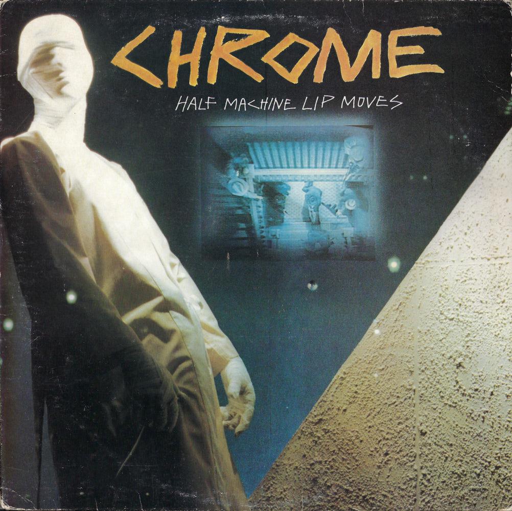 Chrome – Half Machine Lip Moves album cover